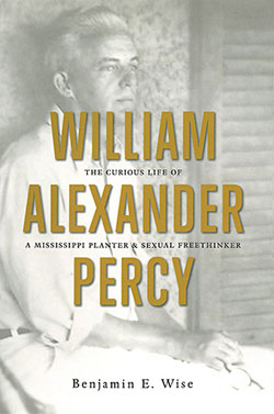 Cover of Benjamin E. Wise, William Alexander Percy: The Curious Life of a Mississippi Planter and Sexual Freethinker, 2012