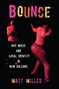Cover of Bounce: Rap Music and Local Identity in New Orleans