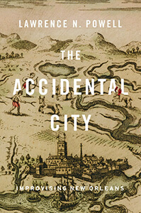 Cover of The Accidental City: Improvising New Orleans