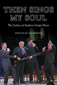 Cover of Then Sings My Soul: The Culture of Southern Gospel Music.