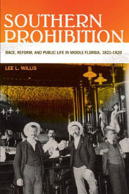 Cover of Southern Prohibition: Race, Reform, and Public Life in Middle Florida, 1821-1920, 2011.
