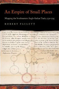 Cover of An Empire of Small Places: Mapping the Southeastern Anglo-Indian Trade, 1732–1795.