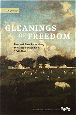Cover of Gleanings of Freedom: Free and Slave Labor along the Mason-Dixon Line, 1790-1860, 2011.