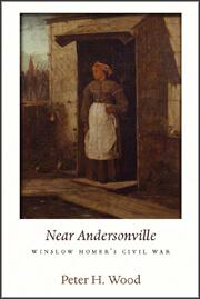 Peter Wood, Near Andersonville:Winslow Homer's Civil War, 2010.