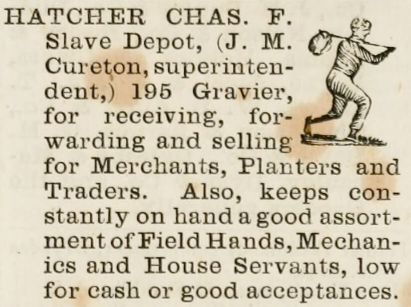 Hatcher, Chas. F. Slave Depot advertisement, New Orleans, ca. 1861. Advertisement originally published in Gardner's New Orleans Directory for 1861 (Gardner, 1861). Courtesy of Wikimedia Commons. Image in public domain.