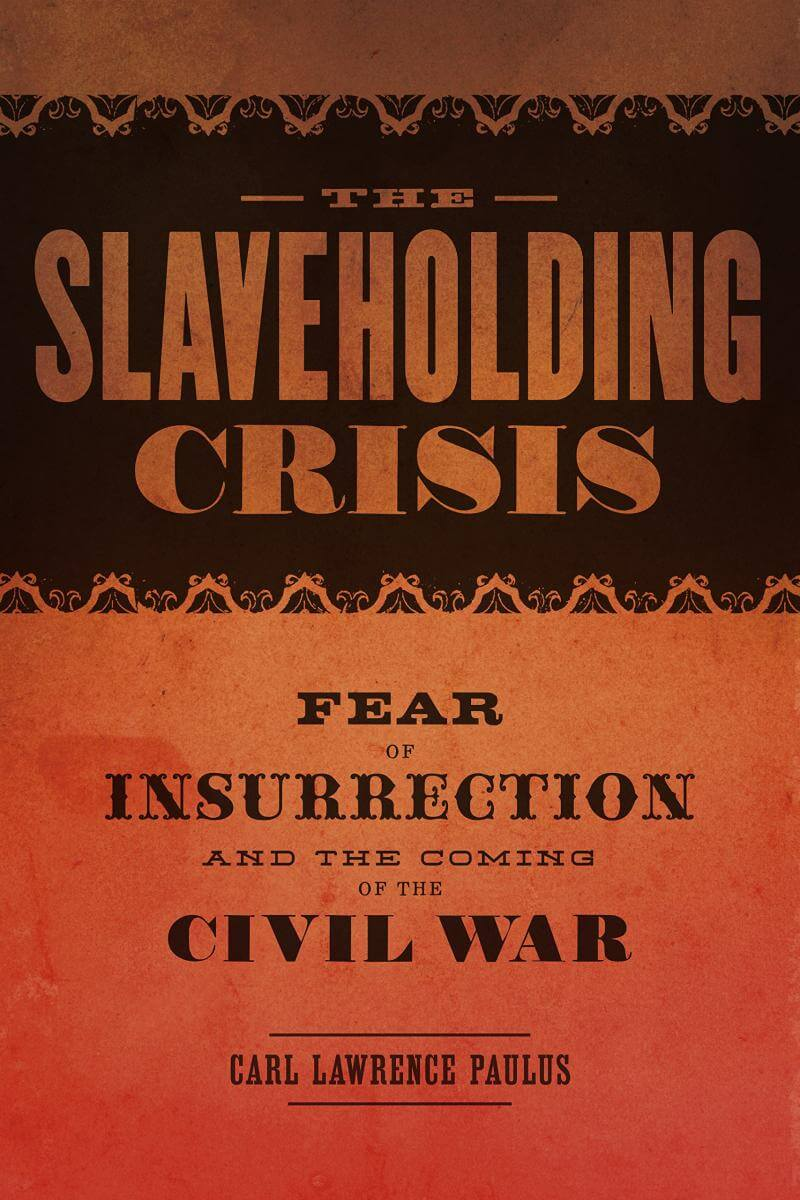 Cover, The Slaveholding Crisis: Fear of Insurrection and the Coming of the Civil War