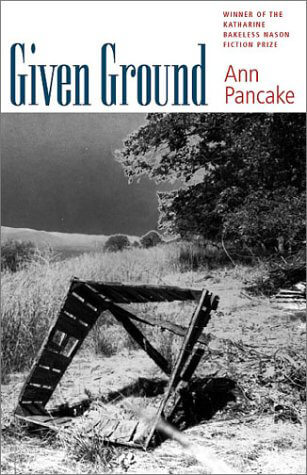Cover of book Given Ground by Ann Pancake, depicting a black and white photograph of a dilapidated wooden structure in a field.