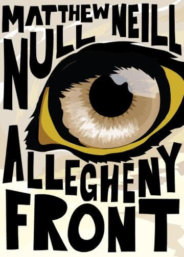 Cover of book Allegheny Front by Matthew Null Neill, depicting a large eye illustrated in black, yellow, and brown.