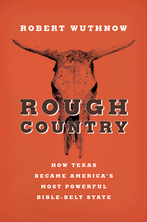 Cover, Rough Country: How Texas Became America's Most Powerful Bible-Belt State