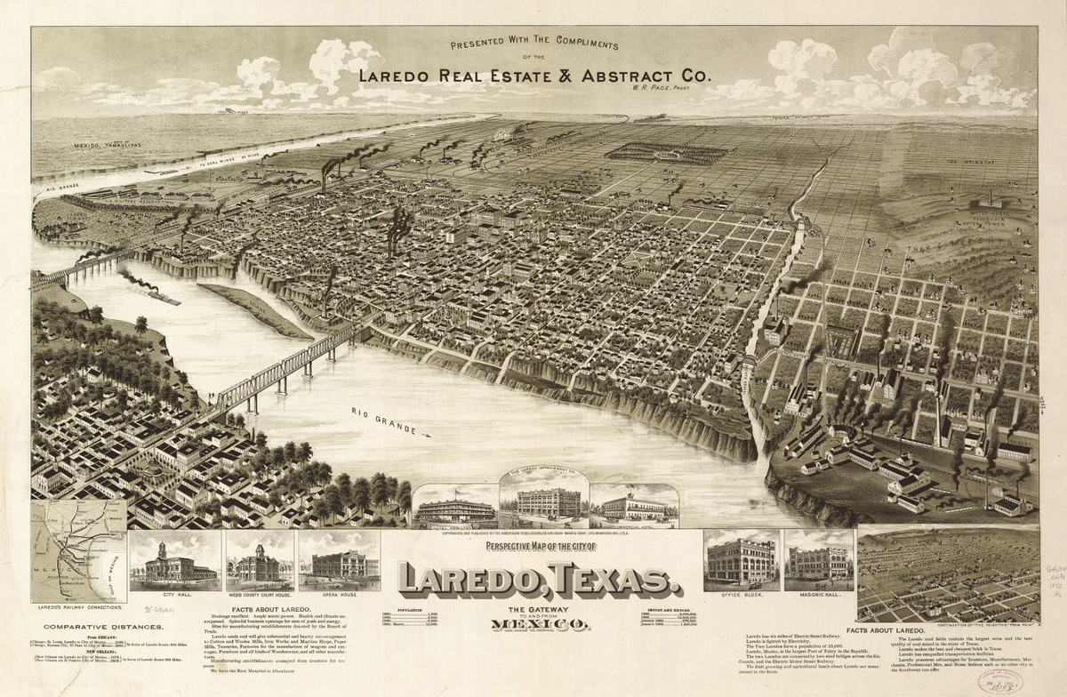 Perspective map of the city of Laredo, Texas, the Gateway to and from Mexico, ca. 1892. Print by unknown creator. Courtesy of the Library of Congress Geography and Map Division, loc.gov/resource/g4034l.pm009180.