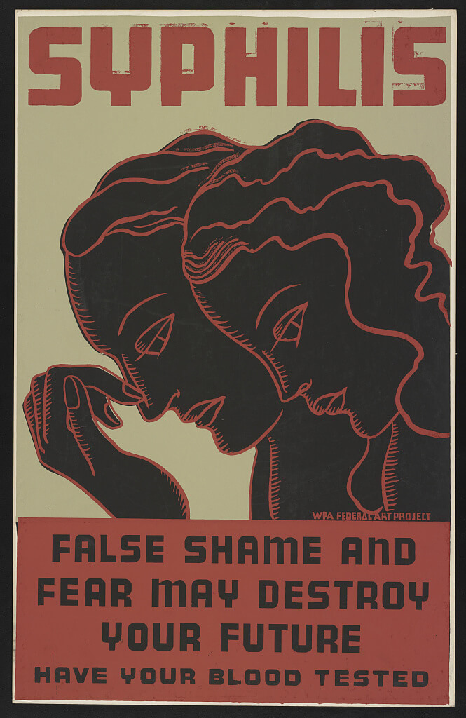 yphilis: False shame and fear may destroy your future, have your blood tested, New York, 1938. Poster by Erik Hans Krause. Courtesy of the Library of Congress Prints and Photographs Division, loc.gov/resource/ppmsca.38340/.