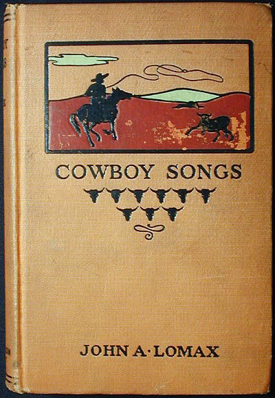 Cover of John A. Lomax's Cowboy Songs (New York: Sturgis and Walton Company, 1910).