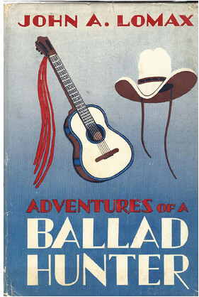 Cover of John A. Lomax's Adventures of a Ballad Hunter (New York: Macmillan Company, 1947).