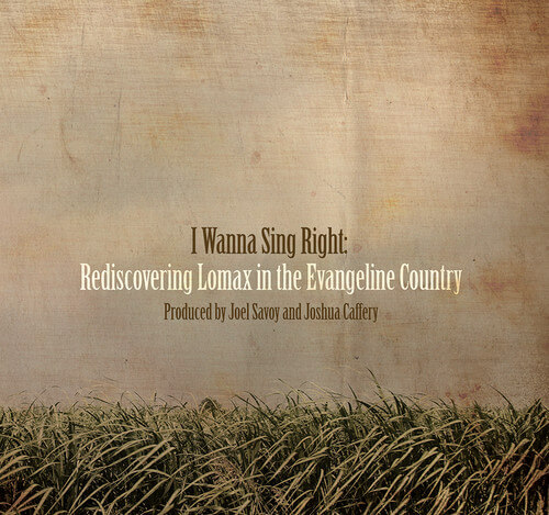 Cover from CD box-set I Wanna Sing Right: Rediscovering Lomax in the Evangeline Country (Valcour Records, 2015).