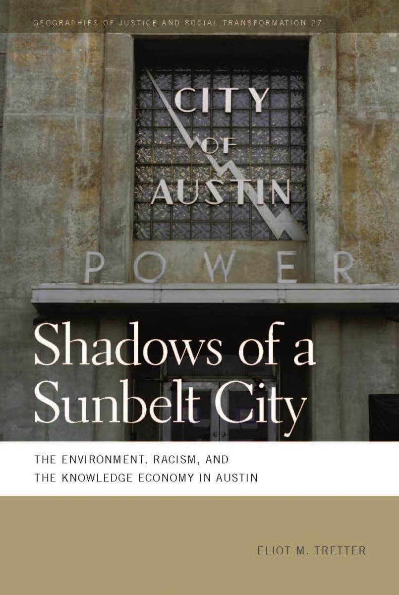 Cover, Shadows of a Sunbelt City: The Environment, Racism, and the Knowledge Economy in Austin