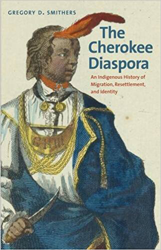 Cover, The Cherokee Diaspora: An Indigenous History of Migration, Resettlement, and Identity.