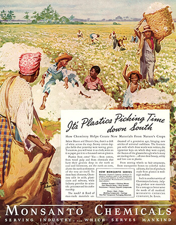 """It's Plastics Picking Time Down South,"" Fortune Magazine, September, 1939. Artwork by Felix Schmidt. An example of Monsanto's early public relations campaign, this advertisement links labor, synthetic chemicals, and nature through the racialized imagery of the cotton industry. Reproduced from Baptized in PCBs, 76. Courtesy of Ellen Spears."