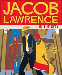 Cover, Susan Goldman Rubin's Jacob Lawrence in the City (San Francisco: Chronicle Kids Books, 2009).