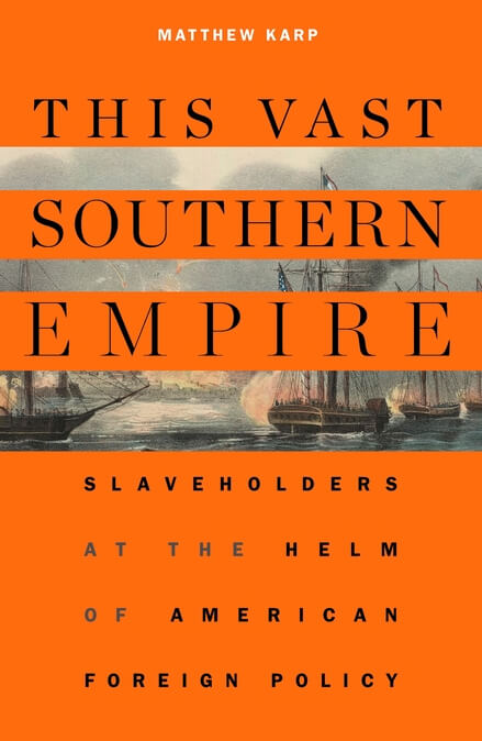 Cover, This Vast Southern Empire: Slaveholders at the Helm of American Foreign Policy