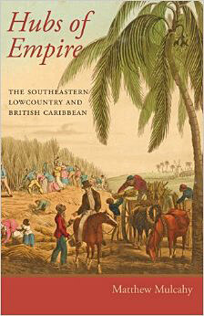 Cover of Hubs of Empire: The Southeastern Lowcountry and the British Caribbean.