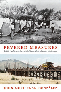Cover of John Mckiernan-González's Fevered Measures: Public Health and Race at the Texas-Mexico Border, 1848–1942.