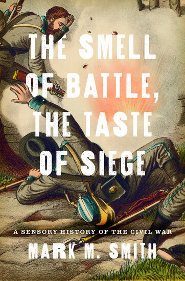 Cover, The Smell of Battle, the Taste of Siege: A Sensory History of the Civil War