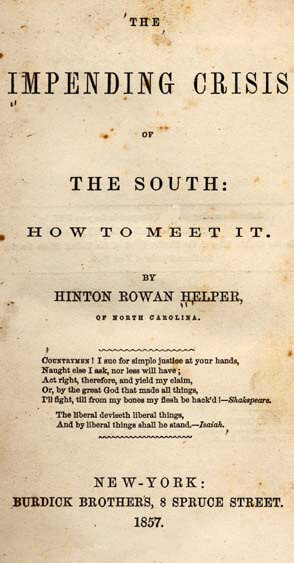 Title page of The Impending Crisis of the South: How to Meet It, New York, 1857. Book by Hinton Rowan Helper. Published by Burdick Brothers. Courtesy of Documenting the American South, University of North Carolina at Chapel Hill.