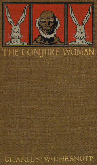 """Cover of Charles W. Chesnutt's The Conjure Woman, containing his collected Uncle Julius stories, """"The Goophered Grapevine,"""" """"Po' Sandy,"""" """"The Conjurer's Revenge,"""" and """"Mars Jeems's Nightmare,"""" 1899. Image is in public domain."""