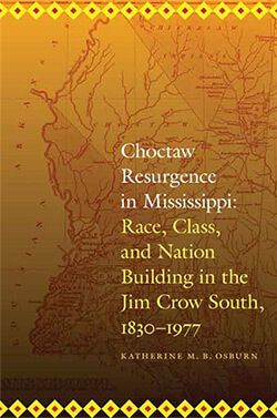 Book cover of Katherine M. B. Osburn's Choctaw Resurgence in Mississippi: Race, Class, and Nation Building in the Jim Crow South, 1830–1977