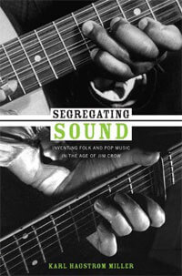 Karl Hagstrom Miller, Segregating Sound: Inventing Folk and Pop Music in the Age of Jim Crow (Durham: Duke University Press, 2010).