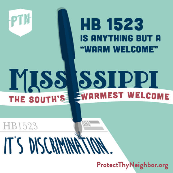 "A graphic with navy, white, and red text on a light blue background reads ""HB 1523 is anything but a 'warm welcome'; Mississippi, the South's warmest welcome."" A pen writes ""It's discrimination"" on a document titled HB1523."