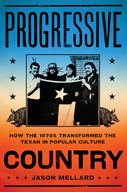 "Book cover of ""Progressive Country: How the 1970s Transformed the Texan in Popular Culture"""