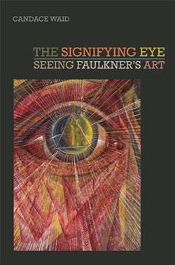 Cover of The Signifying Eye: Seeing Faulkner's Art