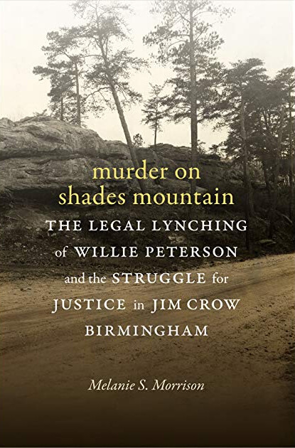 Cover of Melanie S. Morrison's Murder on Shade's Mountain: The Legal Lynching of Willie Peterson and the Struggle for Justice in Jim Crow Birmingham (Durham, NC: Duke University Press, 2018).