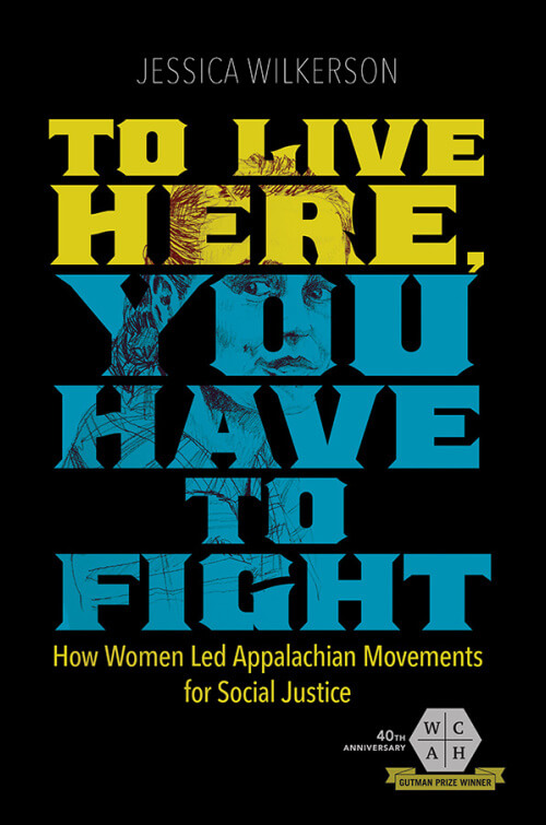 Cover, To Live Here, You Have to Fight: How Women Led Appalachian Movements for Social Justice