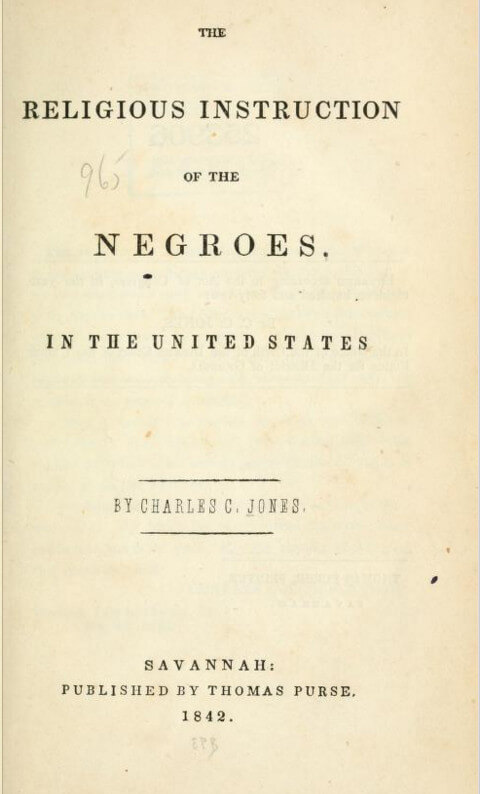 Title page with the following text: The Religious Instruction of the Negroes in the United States, By Charles C. Jones, Savannah: Published by Thomas Purse, 1842.