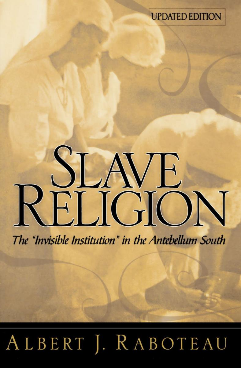"Cover, Albert J. Raboteau's Slave Religion: The ""Invisible Institution."""