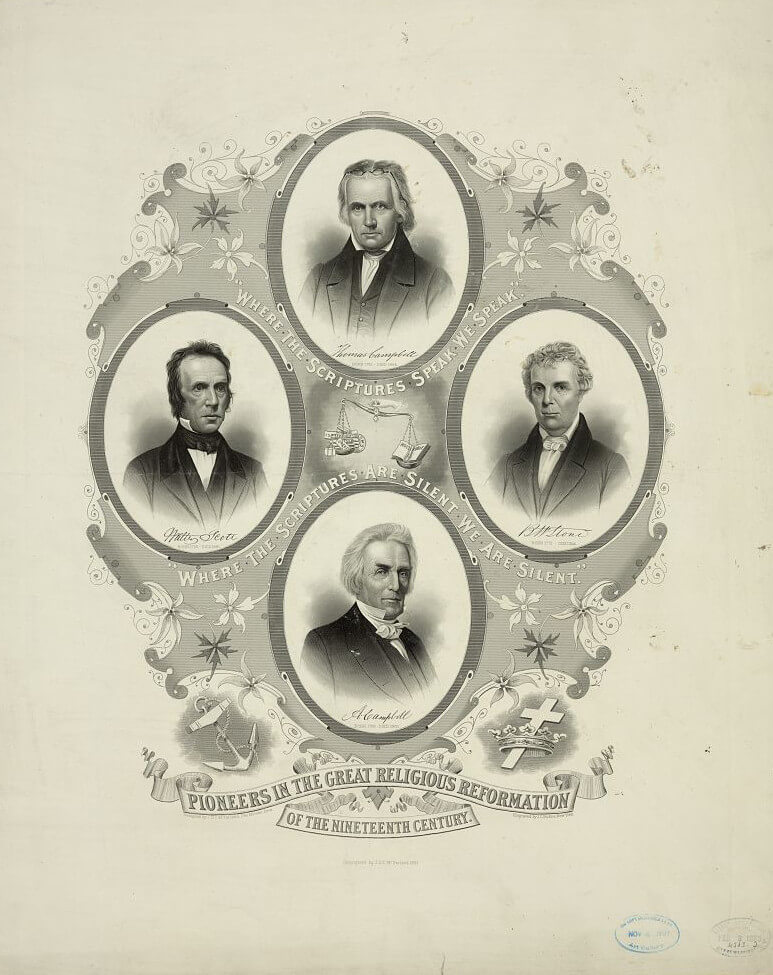 "An engraving titled, ""Pioneers in the great religious reformation of the nineteenth century."" Oval portraits of four men are arranged with the words, ""Where the scriptures speak we speak; where the scriptures are silent we are silent."""