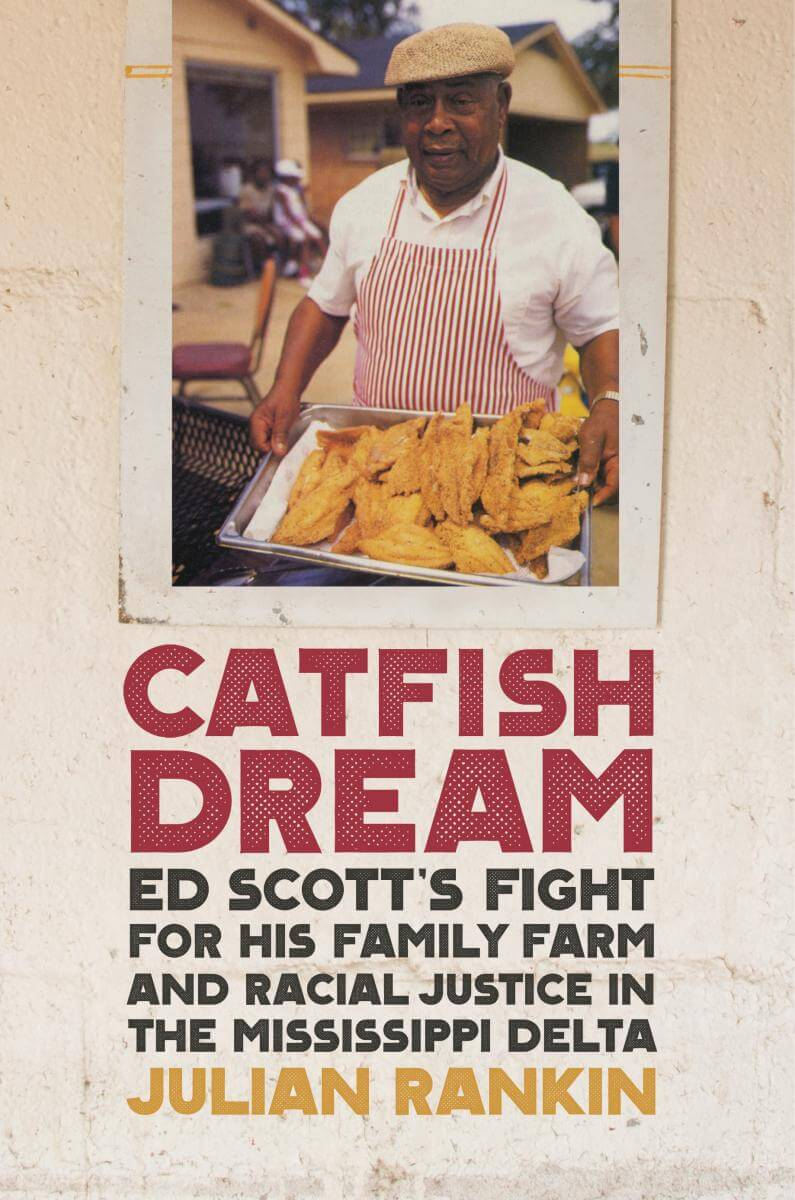 Cover, Catfish Dream: Ed Scott's Fight for His Family Farm and Racial Justice in the Mississippi Delta