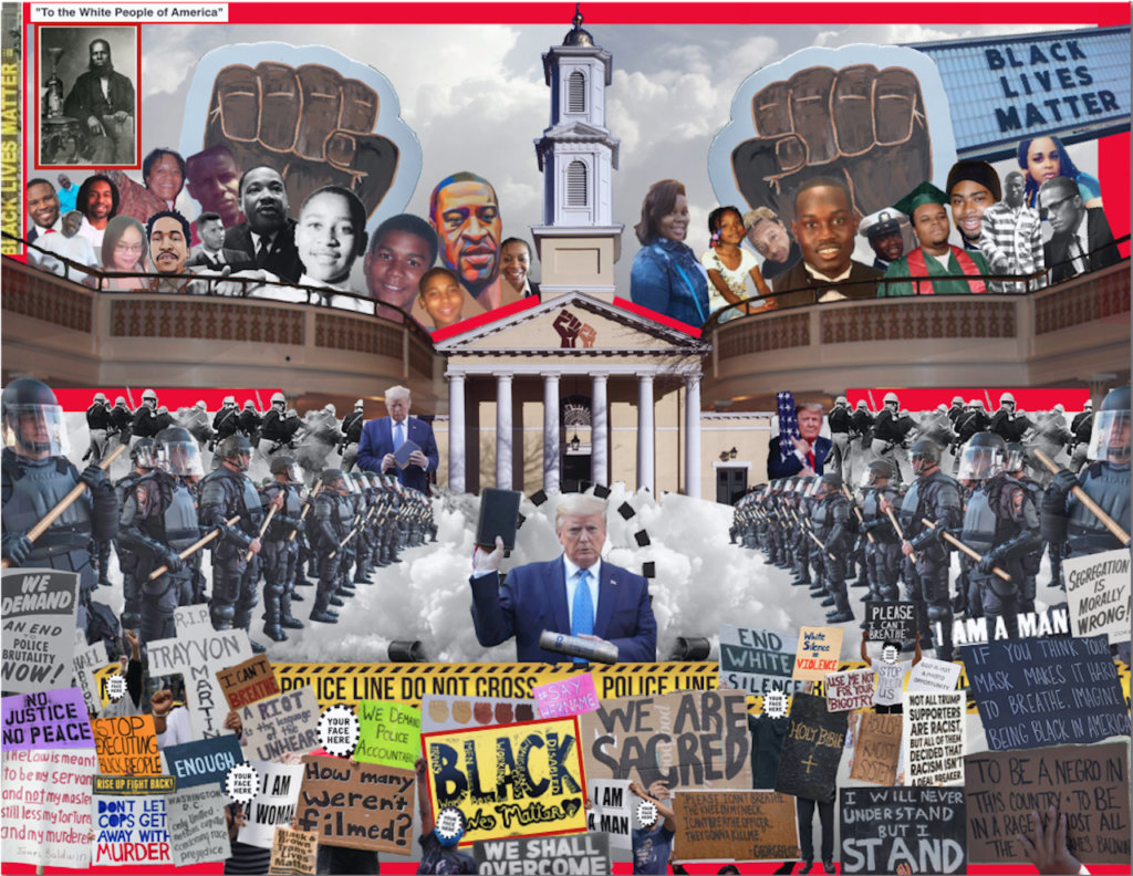 Colorful digital collage. Its visual elements include: In the center, Donald Trump holds a Bible in one hand, an image of a tear gas can overlays the other hand. A cloud of tear gas is directly behind him. Signs from Black Lives Matter protests are beneath him, and he is surrounded by national guard and police in riot gear. The images of Black people who have been killed by the police are above. Two Black fists rise out of the background.