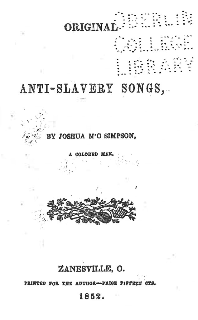 "White title page with the following text: ""Original Anti-Slavery Songs, by Joshua M'C Simpson, A Colored Man. Zanesville, O. Printed for the author—prior fifteen cts. 1852."" At the top there is a stamp reading ""Oberlin College Library."""
