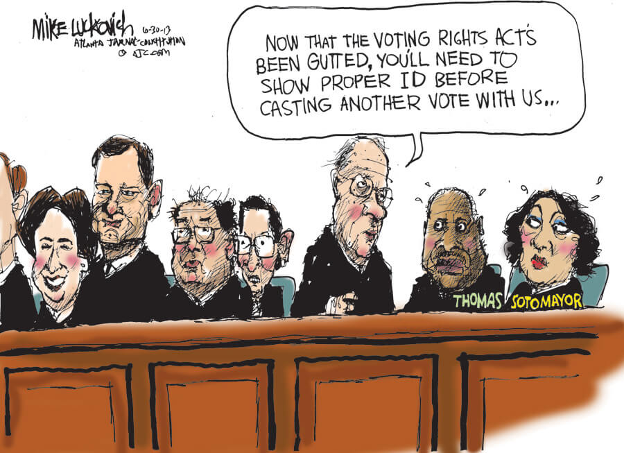"Cartoon depicting supreme court justices. Stephen Breyer, speaking to Clarence Thomas and Sonia Sotomayor, says, ""Now that the voting rights act has been gutted, you'll need to show proper ID before casting a vote with us..."""